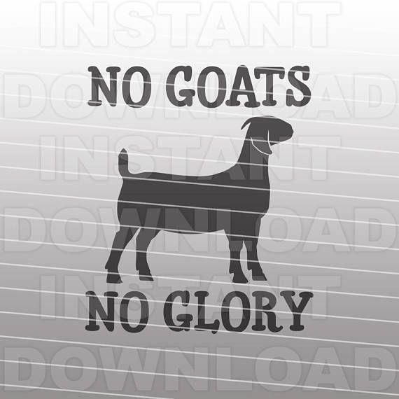 Download No Goats No Glory SVG File,Boer Goat svg,Show Goat svg,4H ...