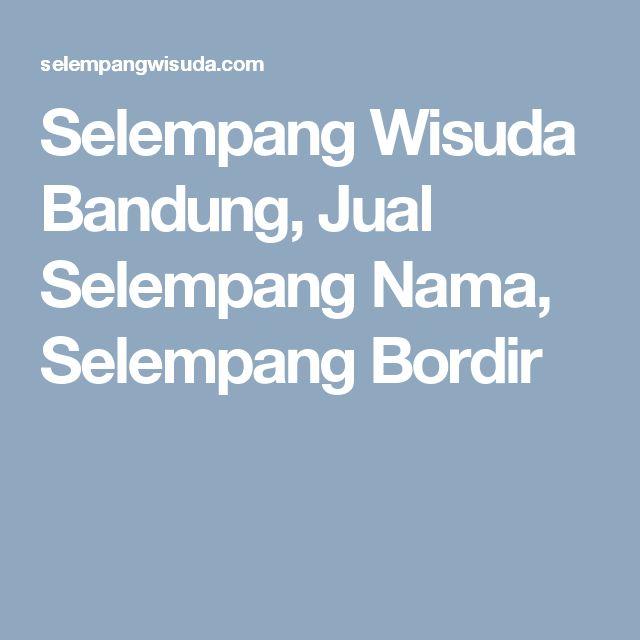 Selempang Wisuda Bandung, Jual Selempang Nama, Selempang Bordir