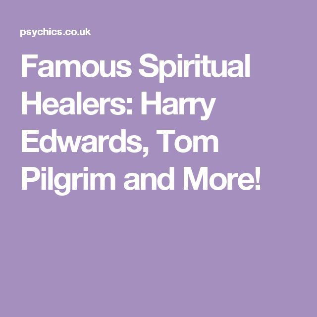 Famous Spiritual Healers: Harry Edwards, Tom Pilgrim and More!