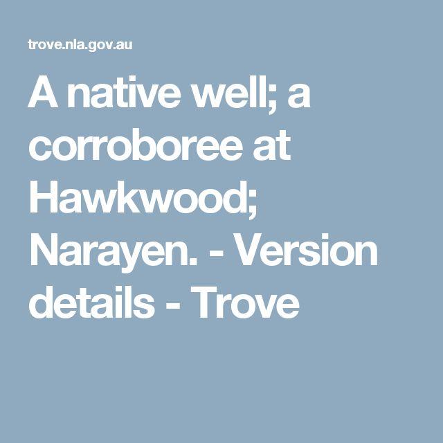A native well; a corroboree at Hawkwood; Narayen. - Version details - Trove
