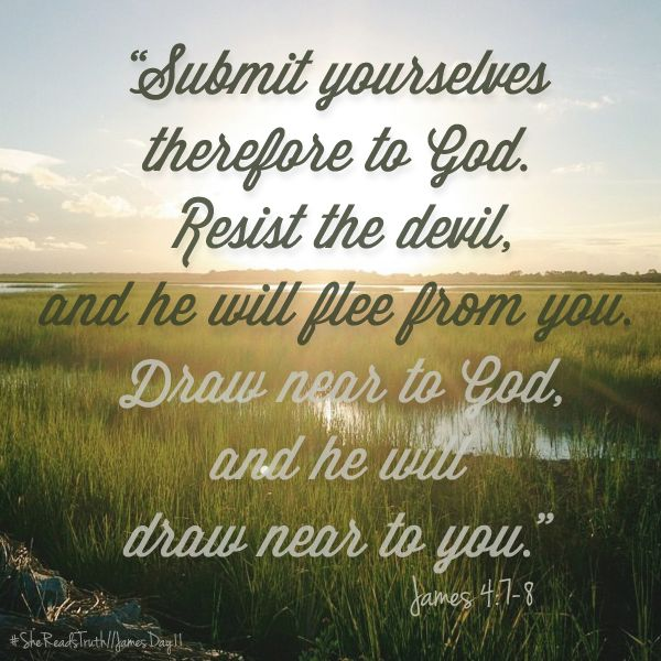 Submit yourselves therefore to God. Resist the devil and he will flee from you. Draw near to God and he will draw near to you. James 4:7-8