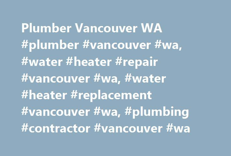 Plumber Vancouver WA #plumber #vancouver #wa, #water #heater #repair #vancouver #wa, #water #heater #replacement #vancouver #wa, #plumbing #contractor #vancouver #wa http://sierra-leone.nef2.com/plumber-vancouver-wa-plumber-vancouver-wa-water-heater-repair-vancouver-wa-water-heater-replacement-vancouver-wa-plumbing-contractor-vancouver-wa/  # Drain/Sewer/Water Line Repair – Clark County, Washington Drainpipes, which are usually comprised of iron, plastic, or copper, are made with wide…