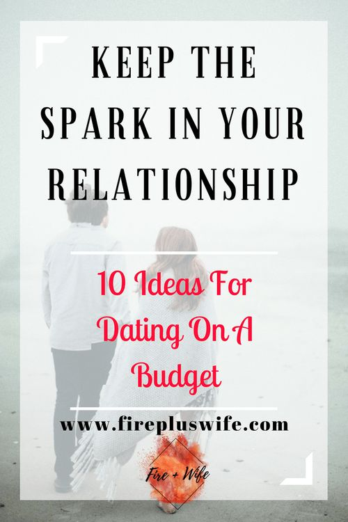 Keep The Spark in Your Relationship - Even On A Budget - Fire + Wife firepluswife.com