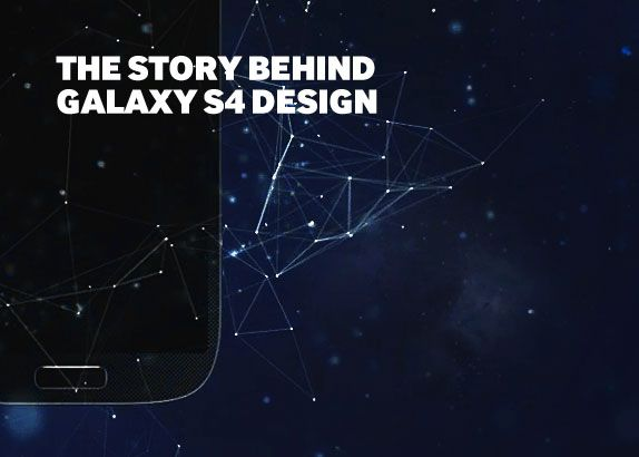 THE STORY BEHIND GALAXY S4 DESIGN - 갤럭시S4의 디자인이 탄생하기까지의 디자이너들의 노력과 도전 그리고 자연에서의 영감 등 숨겨졌던 뒷이야기를 전하다