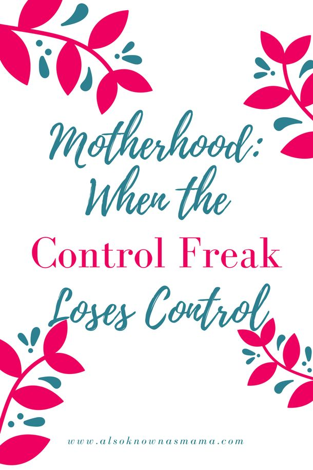 Motherhood: When the Control Freak Loses Control | Honest Mom