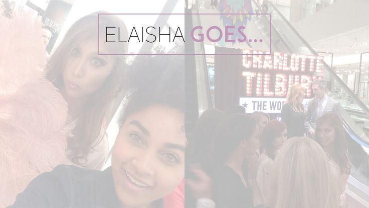Elaisha Goes...to see Charlotte Tilbury