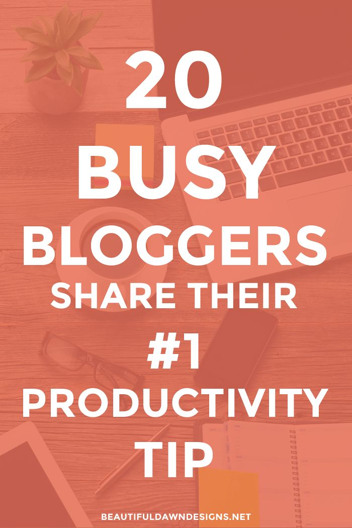 20 Busy Bloggers Share Their #1 Productivity Tip