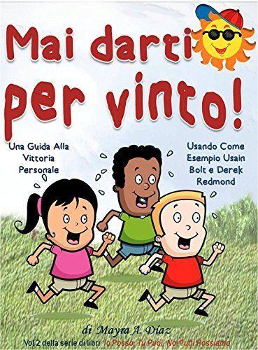 Mai Darti per Vinto!  (Libri illustrati per bambini) Libri per bambini e ragazzi: Una Guida Alla Vittoria Personale (Io Posso, Tu Puoi, Noi Tutti Possiamo Vol. 2) (Italian Edition) by Mayra A. Diaz, http://www.amazon.com/dp/B00QSPXY90/ref=cm_sw_r_pi_dp_bpbUub00ZR8B8