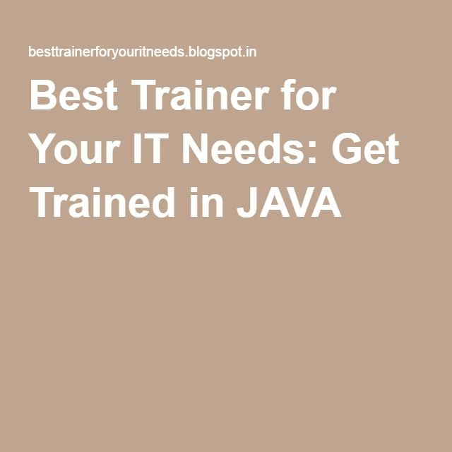 Best Trainer for Your IT Needs: Get Trained in JAVA