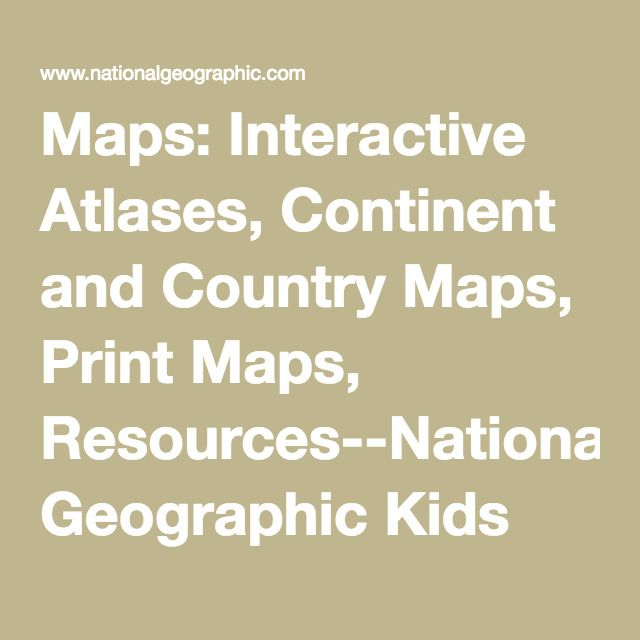 Maps: Interactive Atlases, Continent and Country Maps, Print Maps, Resources--National Geographic Kids Atlases