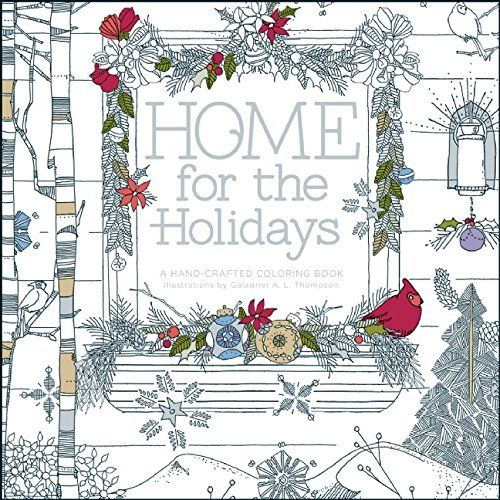 Home For The Holidays A Hand Crafted Adult Coloring Book By Galadriel L Thompson