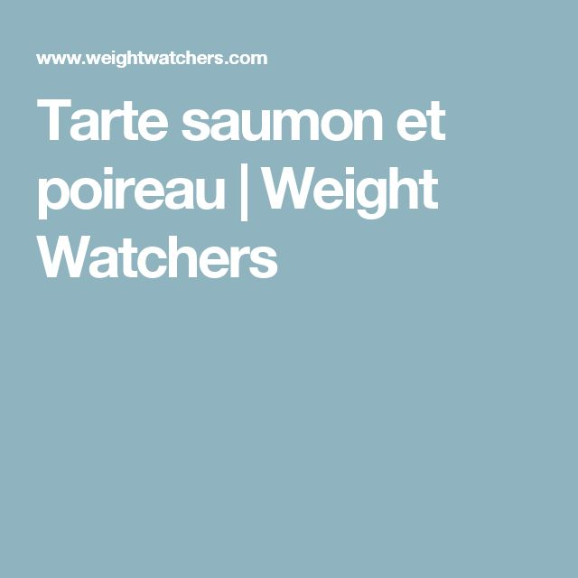 Tarte saumon et poireau | Weight Watchers