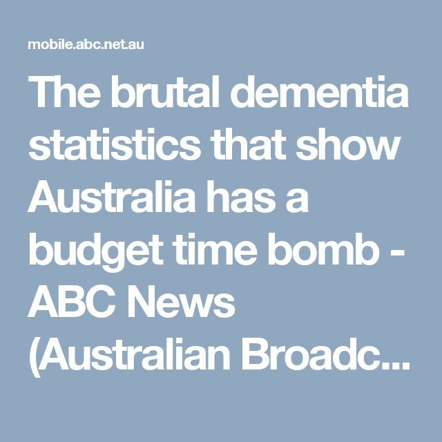 The brutal dementia statistics that show Australia has a budget time bomb - ABC News (Australian Broadcasting Corporation)