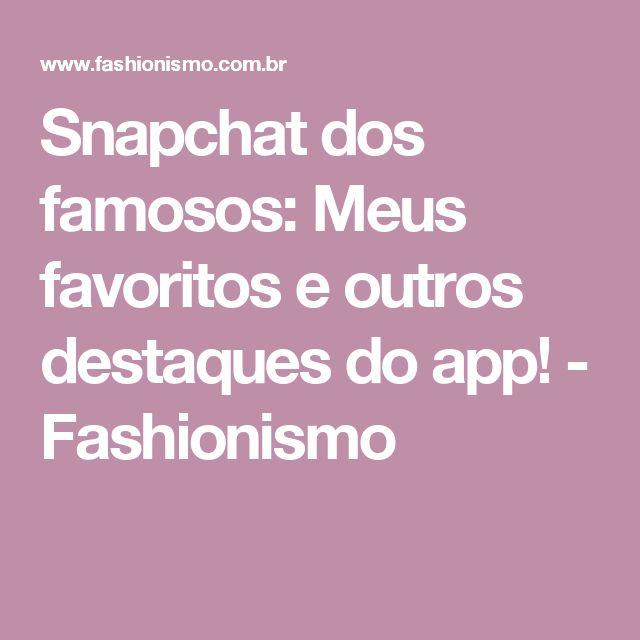 Snapchat dos famosos: Meus favoritos e outros destaques do app! - Fashionismo