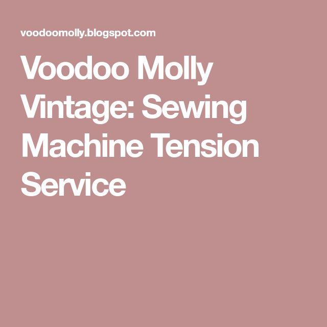 Voodoo Molly Vintage: Sewing Machine Tension Service