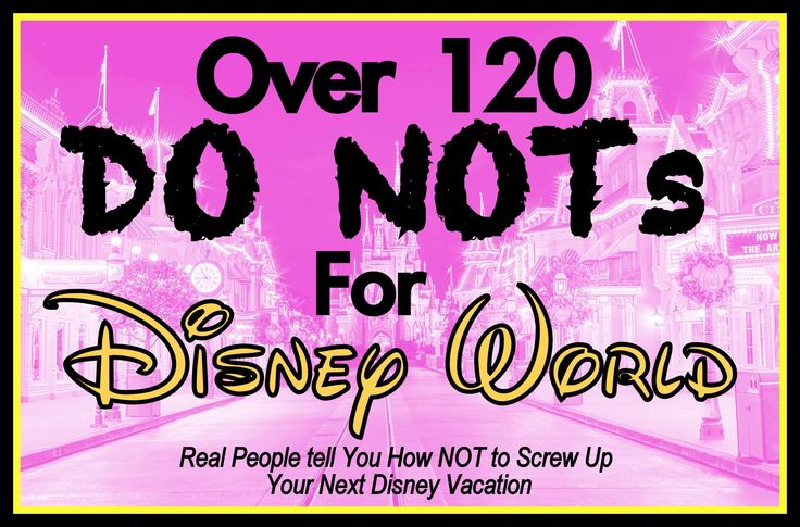 120 Walt Disney World DO NOTs: Tips From Real People on How NOT to Screw Up a Disney Vacation! ^