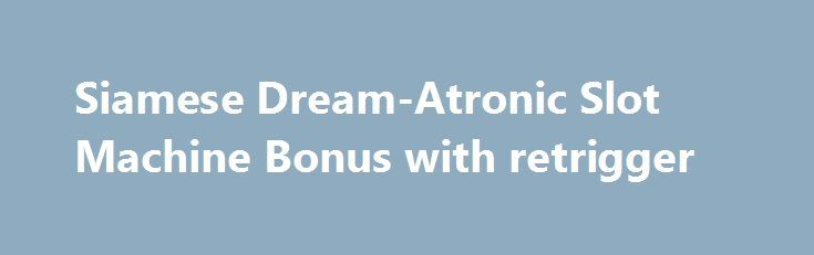 Siamese Dream-Atronic Slot Machine Bonus with retrigger http://casino4uk.com/2017/08/30/siamese-dream-atronic-slot-machine-bonus-with-retrigger/  Siamese Dream-Atronic Slot Machine Bonus with retriggerThe post Siamese Dream-Atronic Slot Machine Bonus with retrigger appeared first on Casino4uk.com.