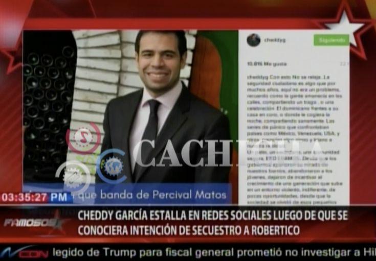 Cheddy Mostró Toda Su Indignación En Las Redes Sociales Al Enterarse De Lo Del Secuestro De Roberto Angel Salcedo