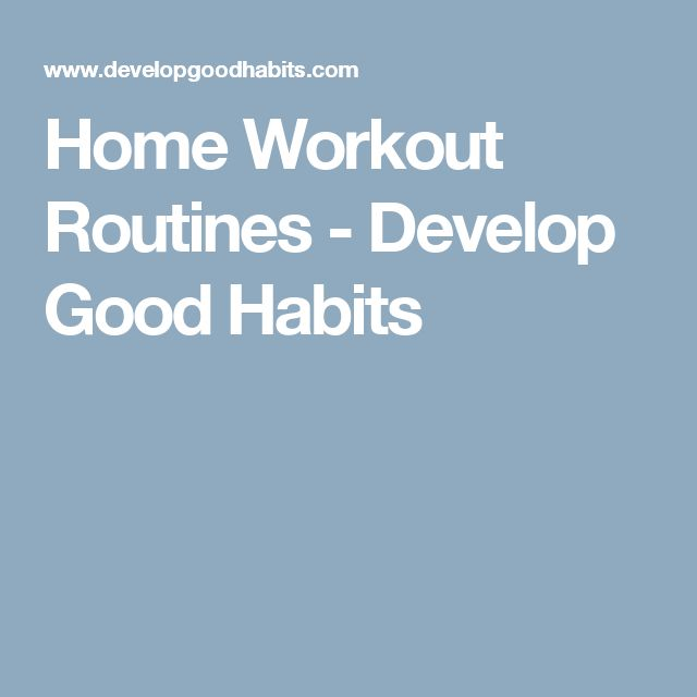 Home Workout Routines - Develop Good Habits