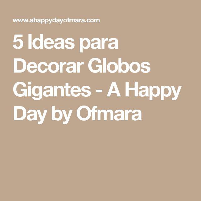 5 Ideas para Decorar Globos Gigantes - A Happy Day by Ofmara