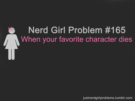 "Nerd Girl Problems #165 - ""Quando seu personagem favorito morre."""