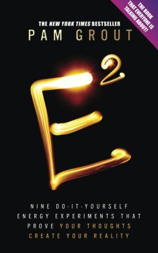 e-squared: Nine Do-it-yourself Energy Experiments That Prove Your Thoughts Create Your Reality: Pam Grout