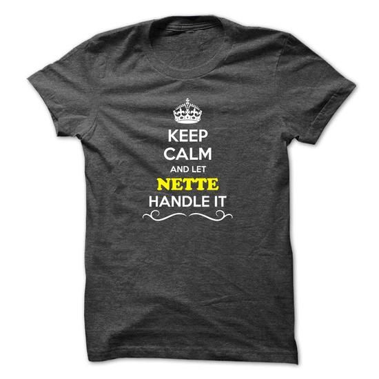 Nice Keep Calm And Let NETTE Handle It Last Name Shirt Check more at http://hoodies-tshirts.com/all/keep-calm-and-let-nette-handle-it-last-name-shirt.html