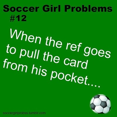 soccer girl problems #12. I've experienced this too many times.......