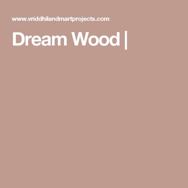 Dream Wood |