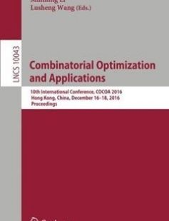 Combinatorial Optimization and Applications: 10th International Conference COCOA 2016 Hong Kong China December 16?18 2016 Proceedings free download by T-H. Hubert Chan Minming Li Lusheng Wang (eds.) ISBN: 9783319487489 with BooksBob. Fast and free eBooks download.  The post Combinatorial Optimization and Applications: 10th International Conference COCOA 2016 Hong Kong China December 16?18 2016 Proceedings Free Download appeared first on Booksbob.com.