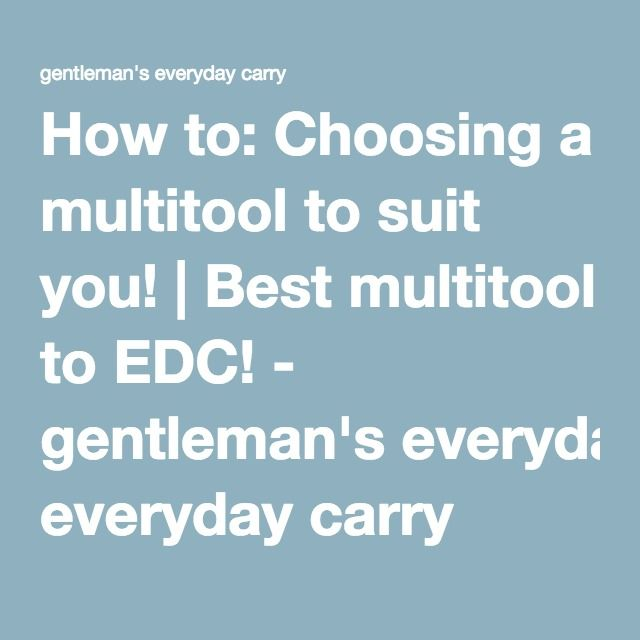 How to: Choosing a multitool to suit you!   Best multitool to EDC! - gentleman's everyday carry