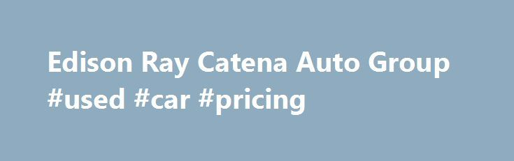 Edison Ray Catena Auto Group #used #car #pricing http://germany.remmont.com/edison-ray-catena-auto-group-used-car-pricing/  #auto search # New and Pre-Owned Audi. BMW. Lexus. Infiniti Dealers and more in New Jersey & New York. Proudly Serving Edison, Freehold, Monmouth, Toms River, Bridgewater, Westchester and Staten Island, Ray Catena Auto Group is the Place to Check out Your next Mercedes-Benz CLA-Class, Infiniti Q50, Lexus RC 350, BMW 328i or Any Luxury Vehicle in Our Lineup. There's a…
