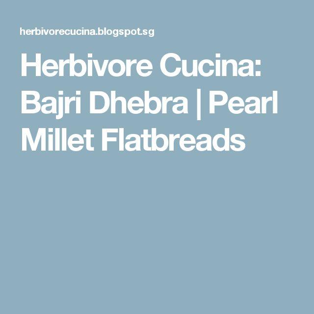 Herbivore Cucina: Bajri Dhebra | Pearl Millet Flatbreads
