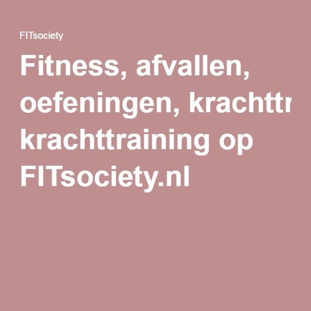Fitness, afvallen, oefeningen, krachttraining op FITsociety.nl