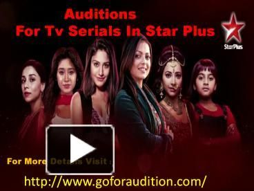 Goforaudition provide a best platform to present your talent, if you want to make career in serials which is sponsor by Zee Tv, Starplus, Sony, &tv etc. Auditions for Upcoming TV Serials is started from coming month, if you are interested you can easily registered your personal detail in our site. Firstly you need to register to our website http://www.goforaudition.com/ for the further details. We will inform you timely and next audition going to be held. – PowerPoint PPT presentation