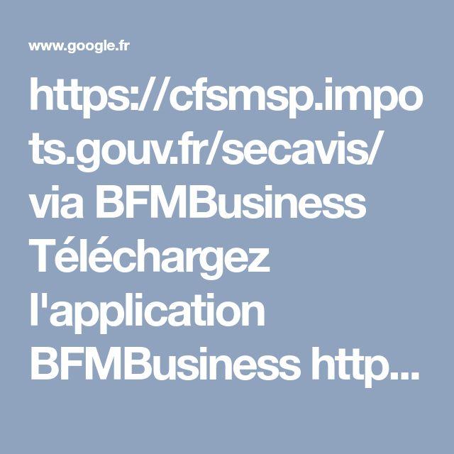 https://cfsmsp.impots.gouv.fr/secavis/ via BFMBusiness Téléchargez l'application BFMBusiness http://bfmtv.com/app/bfmbusiness - Recherche Google