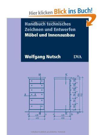 Handbuch technisches Zeichnen und Entwerfen: Möbel und Innenausbau. Aktualisierte Neuausgabe 2013: Amazon.de: Wolfgang Nutsch: Bücher