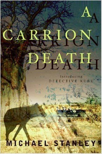 """A Carrion Death (Detective Kubu #1) by Michael Stanley. Kalahari game rangers stumble on the human corpse mid-meal. Enter Detective David """"Kubu"""" Bengu of the Botswana CID. I really enjoyed this thriller although the end tailed off somewhat (too much explanation of loose ends needed). Shortlisted for: CWA Debut Dagger award. Strand Magazine's critics award for best first novel. Barry Award for for best first novel. Macavity Award for best first novel. Minnesota Book Awards genre fiction"""