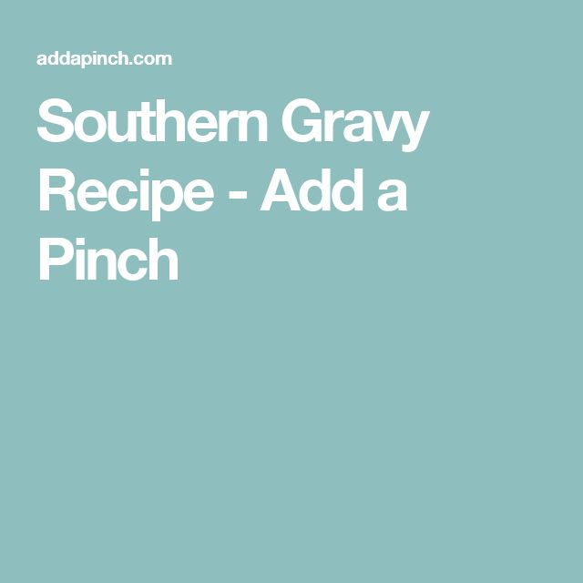 Southern Gravy Recipe - Add a Pinch