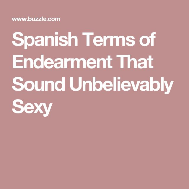 Spanish Terms of Endearment That Sound Unbelievably Sexy
