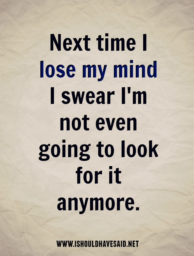 Funny Replies When People Say You Ve Lost Your Mind Funny Quotes Sarcastic Quotes Funny Sarcastic Quotes