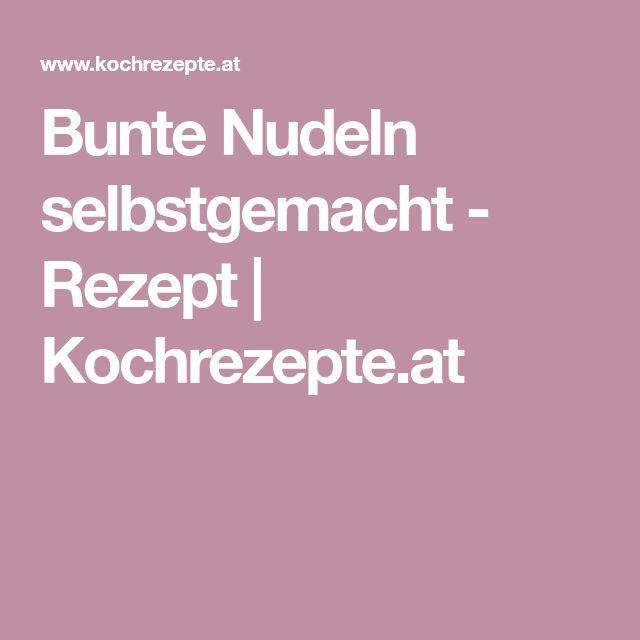 Bunte Nudeln selbstgemacht - Rezept | Kochrezepte.at