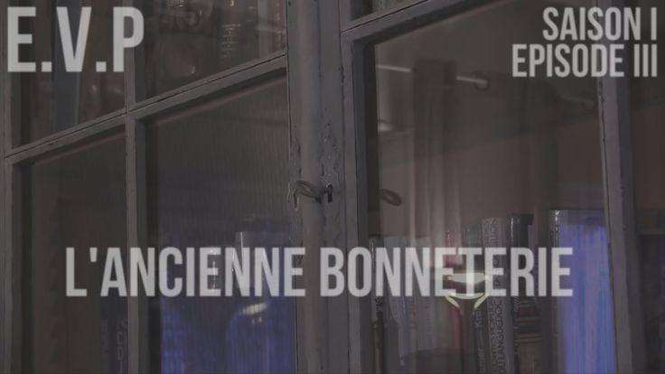 E.V.P - L' Ancienne Bonneterie. S01EP03
