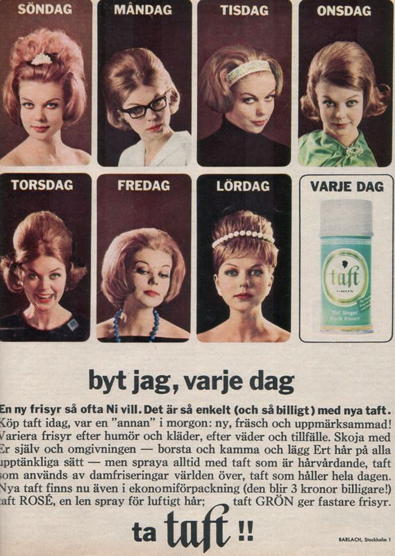 Different Hairstyles for every day of the week. Taft hair product advertisement from Swedish 60s magazine.