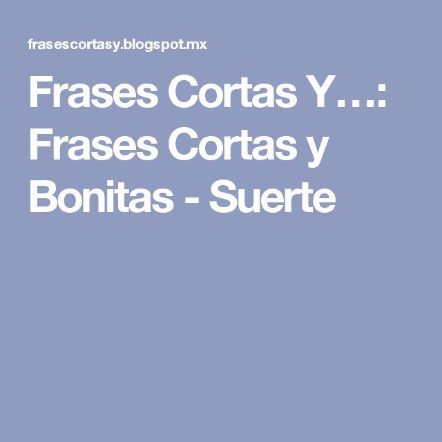Frases Cortas Y…: Frases Cortas y Bonitas - Suerte