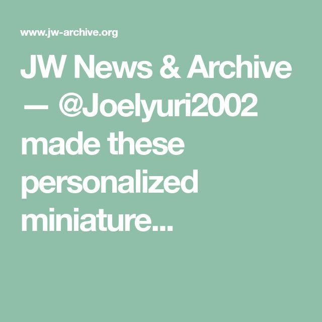 JW News & Archive — @Joelyuri2002 made these personalized miniature...