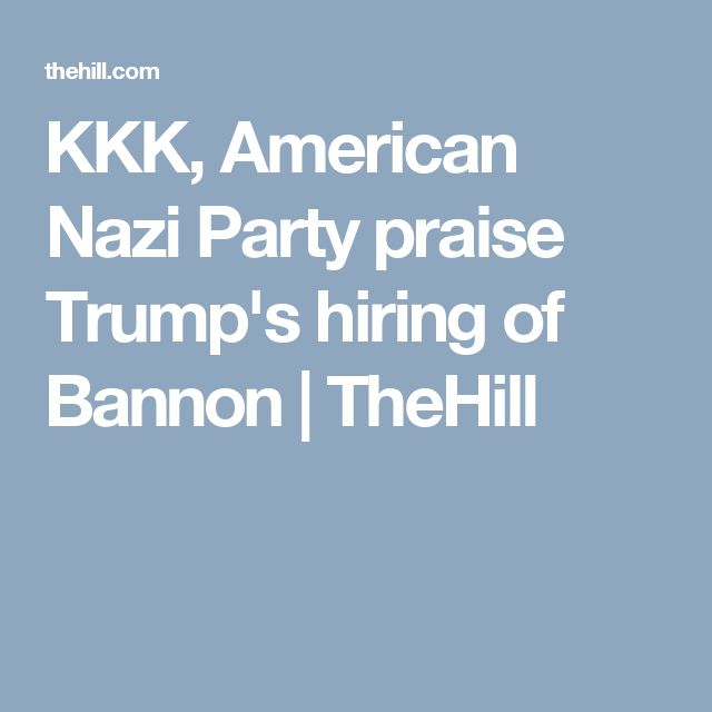 KKK, American Nazi Party praise Trump's hiring of Bannon   TheHill