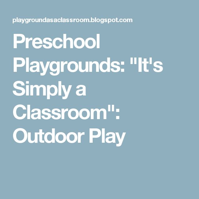 """Preschool Playgrounds: """"It's Simply a Classroom"""": Outdoor Play"""