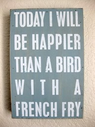 you know it!Famous Quotes, Funny Image, Frenchfries, Birds With French Fries, Quotes Inspiration, Happy, Things, Favorite Quotes, Inspiration Quotes