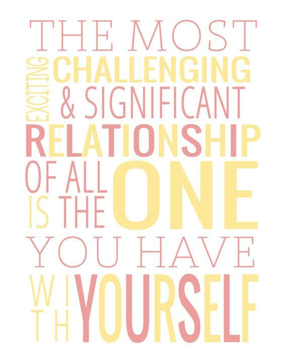 The most challenging, exciting, and significant relationship of all is the one you have with yourself. ❤️